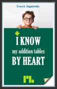 I know my addition tables by heart - Franck Izquierdo - Éditions Plessis-Bellière